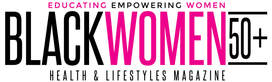 Black Women 50+ Health & Lifestyle Magazine